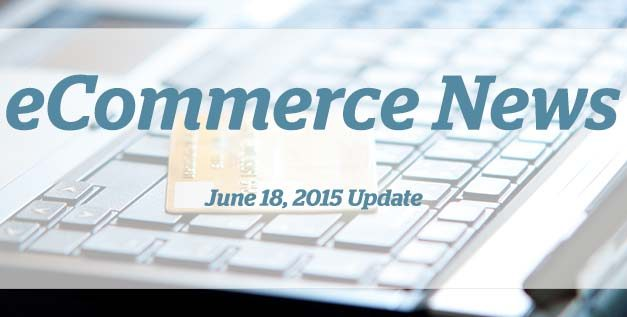 eCommerce News This Week: June 18, 2015 Update