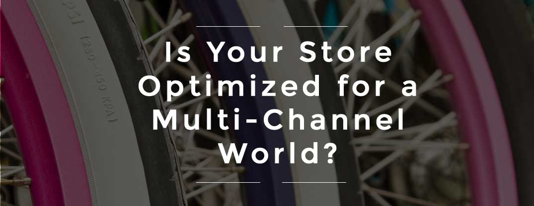 Is Your Store Optimized for a Multi-Channel World?