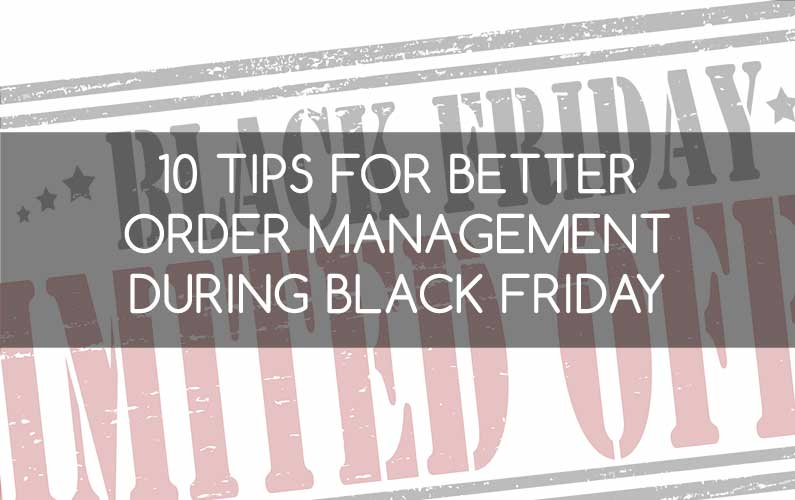 10 Tips for Better Order Management During Black Friday