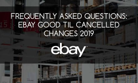 eBay Good Til Cancelled Changes 2019 – Frequently Asked Questions